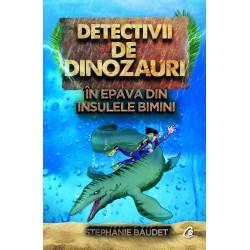 Detectivii de dinozauri in epava din Insulele Bimini. A doua carte - Stephanie Baudet