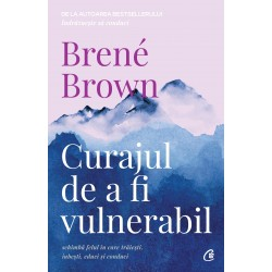 Curajul de a fi vulnerabil - Brené Brown