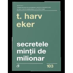 Secretele minţii de milionar - Harv T. Eker