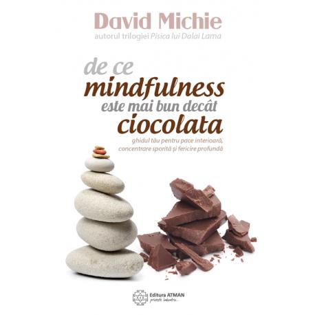 De ce mindfulness este mai bun decât ciocolata - David Michie