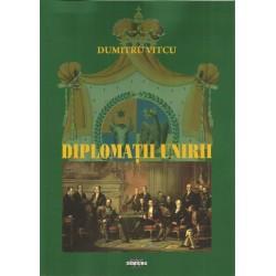 Diplomatii unirii - Dumitru Vitcu