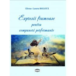 Expresii frumoase pentru compuneri performante - Elena-Laura Bolotă
