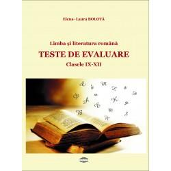 Limba și literatura română. Teste de evaluare. Cls. IX - XII - Elena-Laura Bolotă
