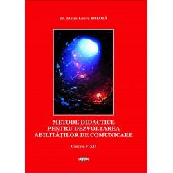 Metode didactice pentru dezvoltarea abilitatilor de comunicare (cls. V-XII) - dr. Elena-Laura Bolota