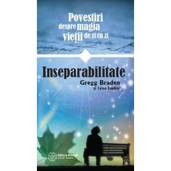 Inseparabilitate Povestiri despre magia vieții de zi cu zi - Gregg Braden, Lynn Lauber