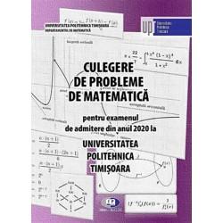 Culegere de probleme de matematică pentru examenul de admitere din anul 2020 la Universitatea Politehnica Timişoara