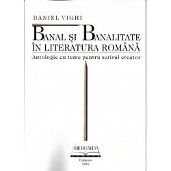 Banal si banalitate in literatura romana. Antologie cu teme pentru scrisul creator - Daniel Vighi