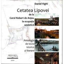 Cetatea Lipovei. De la Carol Robert de Anjou la ocupatia sovietica - Daniel Vighi