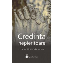 Credinta nepieritoare - Lucia Hossu-Longin
