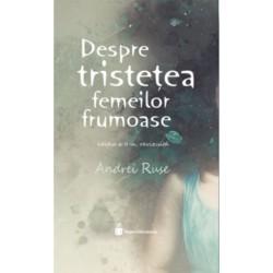 Despre tristetea femeilor frumoase - Andrei Ruse