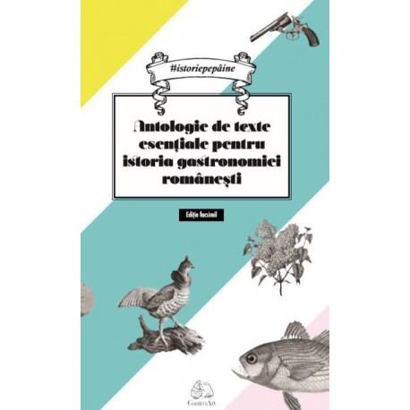 Antologie de texte esentiale pentru istoria gastronomiei romanesti - Cristina Elena Andrei