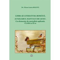 Limba si Literatura Romana. Auxiliarul elevului de liceu. Clasa a IX-a - Dr. Elena-Laura Bolota