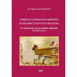 Limba si Literatura Romana. Auxiliarul elevului de liceu. Clasa a X-a - Dr. Elena-Laura Bolota