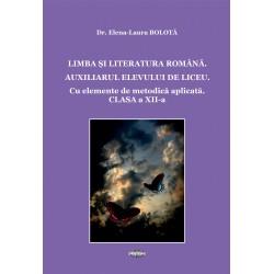 Limba si Literatura Romana. Auxiliarul elevului Clasa a XII-a - Dr. Elena-Laura Bolota
