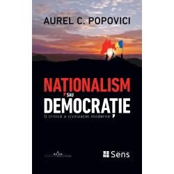 Nationalism sau democratie: O critica a civilizatiei moderne - Aurel C. Popovici