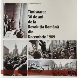 Timisoara: 30 de ani de la Revolutia Romana din Decembrie 1089 - Marcel Tolcea (coord.)