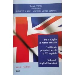 De la Anglia la Marea Britanie. Vol. 1 - Anglia Elisabetana - Dana Percec (coord.)