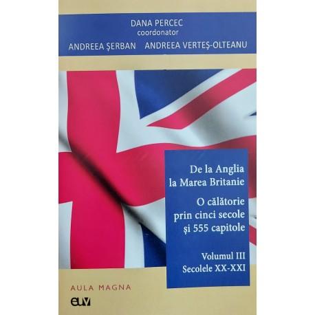 De la Anglia la Marea Britanie. Vol. 3 - Secolele XX - XXI - Dana Percec (coord.)