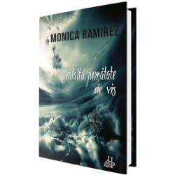 Cealalta jumatate de vis - Monica Ramirez