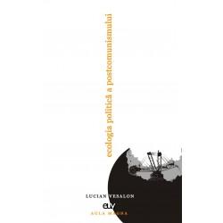 Ecologia politică a postcomunismului - Lucian Vesalon