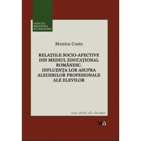 Relațiile socio-afective din mediul educațional românesc - Monica Coste