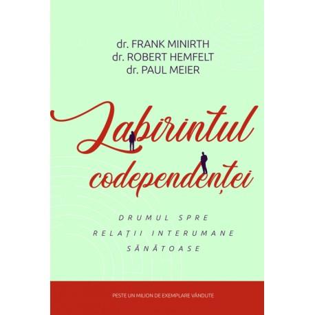 Labirintul codependentei - Dr. Frank Minirth, Dr. Robert Hemfelt, Dr. Paul Meier