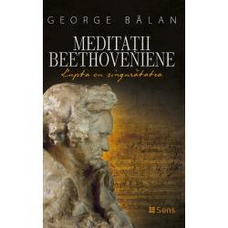 Meditații beethoveniene. Lupta cu singurătatea - George Bălan