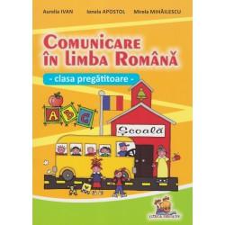 Comunicare in limba romana. Clasa pregatitoare - Mirela Mihailescu, Aurelia Ivan, Ionela Apostol