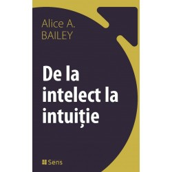 De la Intelect la Intuiție - Alice A. Bailey