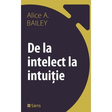 De la Intelect la Intuiție - Alice A. Bailey