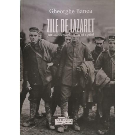 Zile de lazaret: jurnal de captivitate și spital - Gheorghe Banea