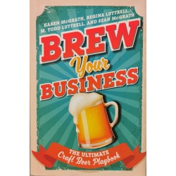 Brew Your Business: The Ultimate Craft Beer Playbook - Karen McGrath, Regina Luttrell, M. Todd Luttrell, Sean McGrath