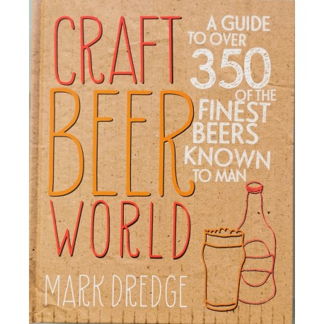 Craft Beer World: A Guide to Over 350 of the Finest Beers Known to Man - Mark Dredge