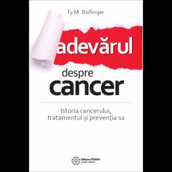 Adevărul despre cancer. Istoria cancerului, tratamentul și prevenția sa - Ty M Bollinger