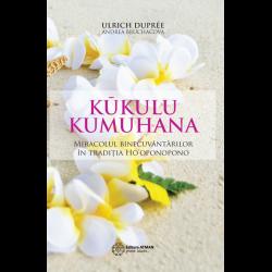 Kūkulu Kumuhana. Miracolul binecuvântărilor în tradiția Ho'oponopono - Ulrich Dupree, Andrea Bruchacova