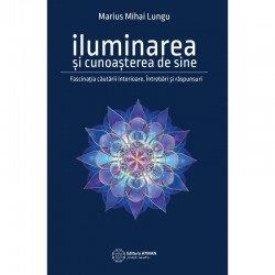 Iluminarea și cunoașterea de sine. Fascinația căutării interioare. Întrebări și răspunsuri - Marius Mihai Lungu