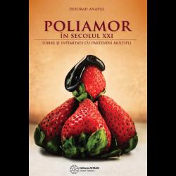 Poliamor în secolul XXI. Iubire și intimitate cu parteneri multipli - Deborah Anapol