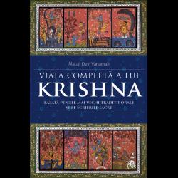 Viața completă a lui Krishna. Bazată pe cele mai vechi tradiții orale și pe scrierile sacre - Mataji Devi Vanamali
