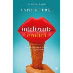 Inteligența erotică: reconcilierea vieții erotice cu viața de familie. Ediția a IV-a - Esther Perel