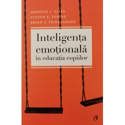 Inteligenta emotionala in educatia copiilor - Maurice J. Elias, Steven E. Tobias, Brian S. Friedlander