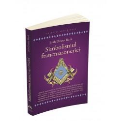 Simbolismul Francmasoneriei sau Masonerie Mistica si Marile Misterii ale Antichitatii - Jirah Dewey Buck