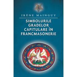 Simbolurile gradelor capitulare în Francmasonerie - Irene Mainguy