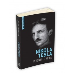 Nikola Tesla: Inventiile mele (Autobiografia)