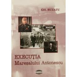 Executia Maresalului Antonescu - Gh. Buzatu