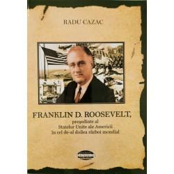 Franklin D. Roosevelt, presedinte al Statelor Unite ale Americii in cel de-al doilea razboi mondial - Radu Cazac