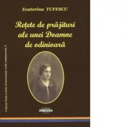 Retete de prajituri ale unei Doamne de odinioara (Colectia Poale-n brau, vol. 5) - Ecaterina Tufescu