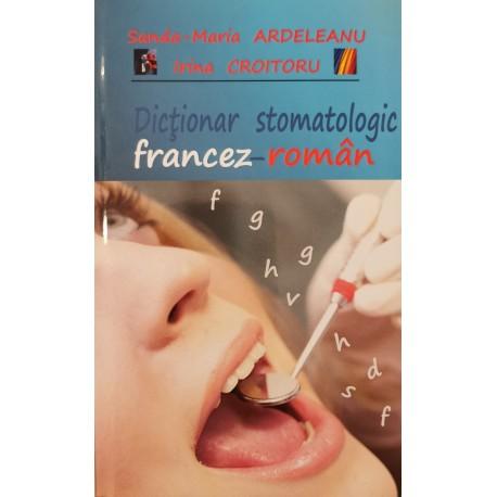 Dictionar stomatologic francez-roman - Sanda-Maria Ardeleanu, Irina Croitoru