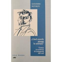 """,,Când soarele ajunge la solstiţiu"""". Urmuz şi scriitorii de avangardă din exil - Giovanni Rotiroti"""