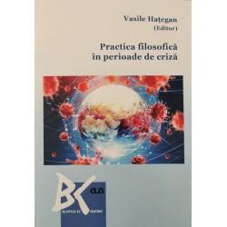 Practica filosofica in perioade de criza - Vasile Hategan (editor)