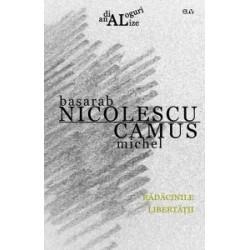 Rădăcinile libertății - Basarab Nicolescu, Michel Camus